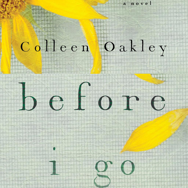 "Book Review: ""Before I Go"" By Colleen Oakley"
