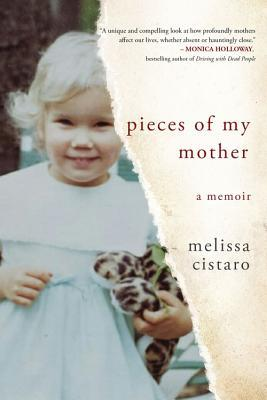 "Book Review: ""Pieces Of My Mother: A Memoir"" By Melissa Cistaro"