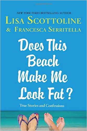 """Book Review: """"Does This Beach Make Me Look Fat?"""" By Lisa Scottoline & Francesca Serritella"""